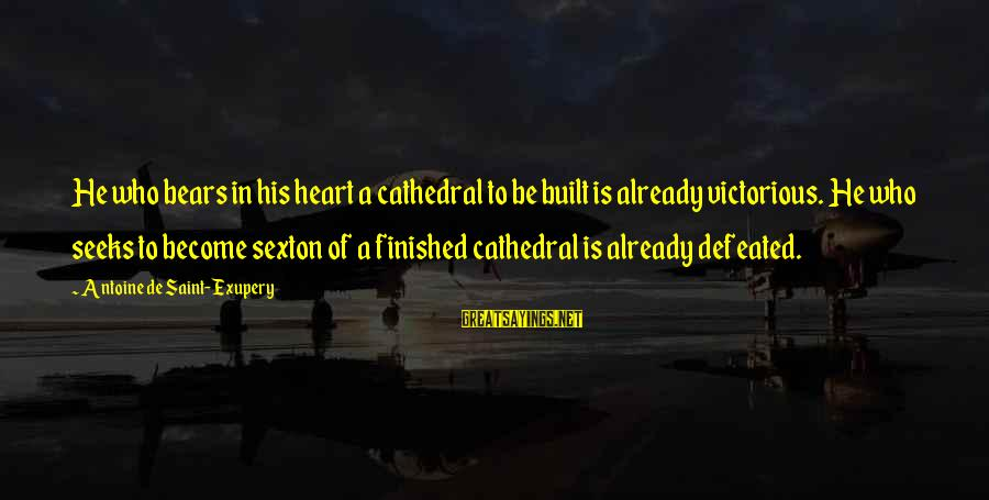 Transexuality Sayings By Antoine De Saint-Exupery: He who bears in his heart a cathedral to be built is already victorious. He