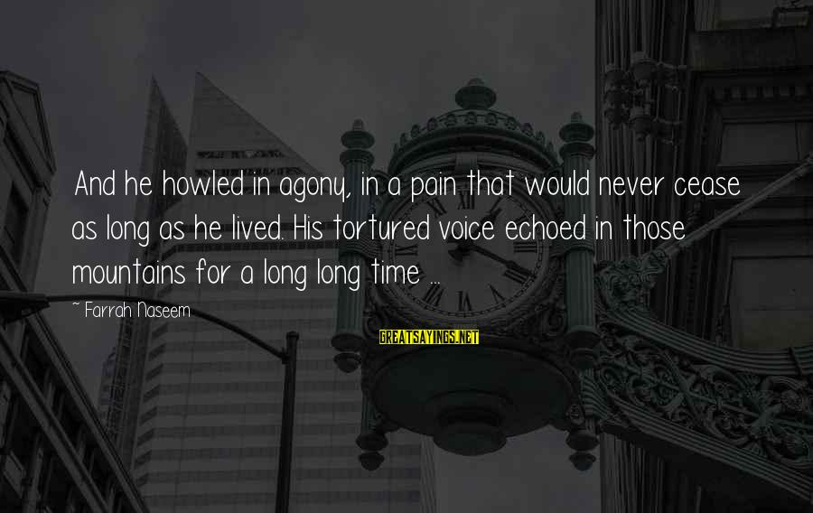 Transexuality Sayings By Farrah Naseem: And he howled in agony, in a pain that would never cease as long as