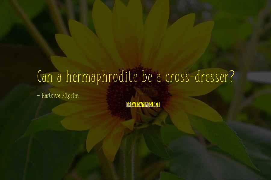 Transexuality Sayings By Harlowe Pilgrim: Can a hermaphrodite be a cross-dresser?