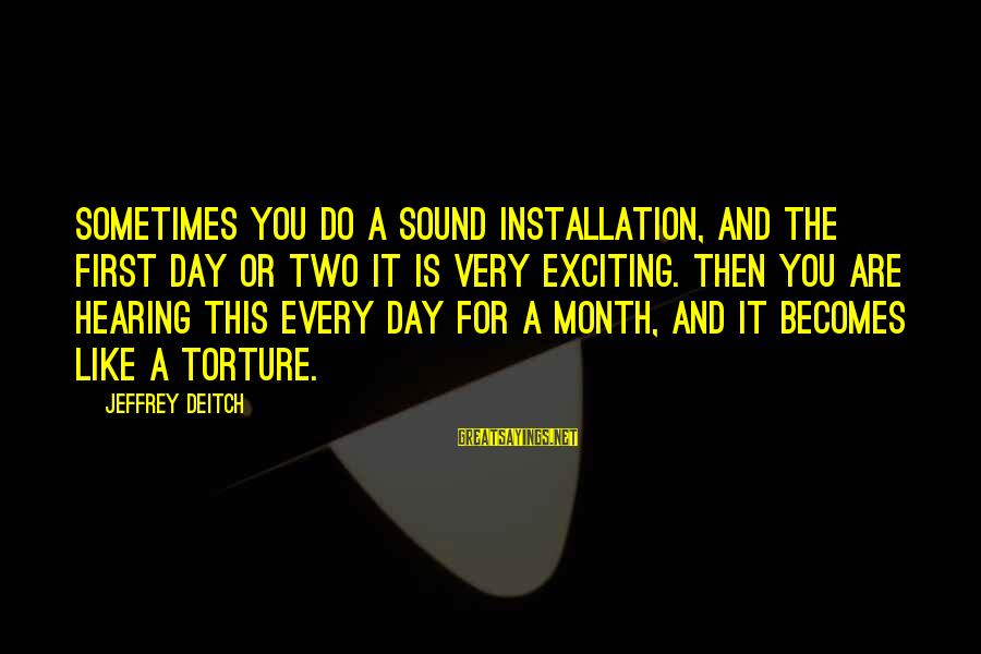 Transexuality Sayings By Jeffrey Deitch: Sometimes you do a sound installation, and the first day or two it is very