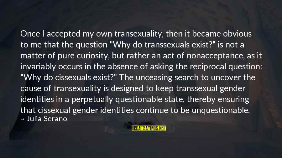 Transexuality Sayings By Julia Serano: Once I accepted my own transexuality, then it became obvious to me that the question