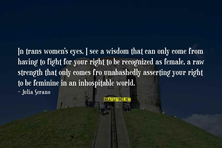 Transexuality Sayings By Julia Serano: In trans women's eyes, I see a wisdom that can only come from having to