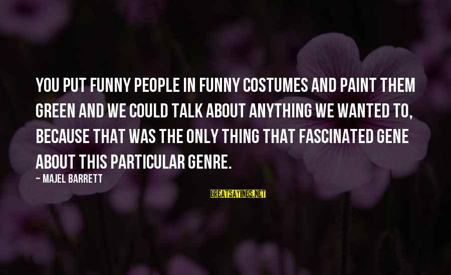 Transexuality Sayings By Majel Barrett: You put funny people in funny costumes and paint them green and we could talk