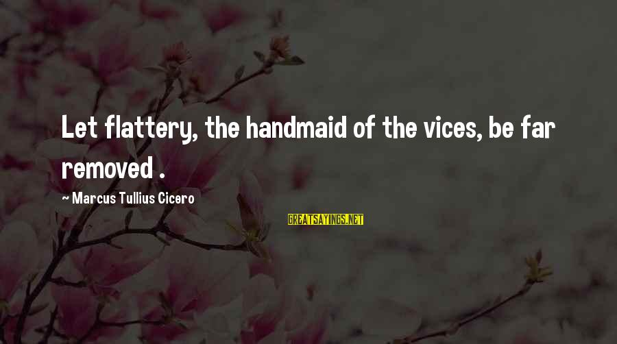 Transexuality Sayings By Marcus Tullius Cicero: Let flattery, the handmaid of the vices, be far removed .