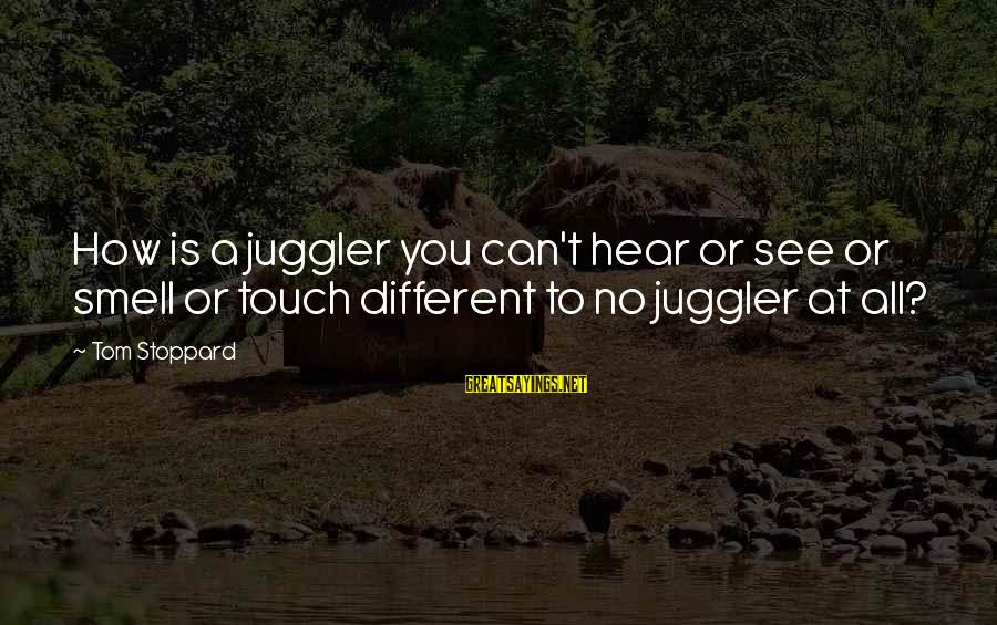 Transexuality Sayings By Tom Stoppard: How is a juggler you can't hear or see or smell or touch different to