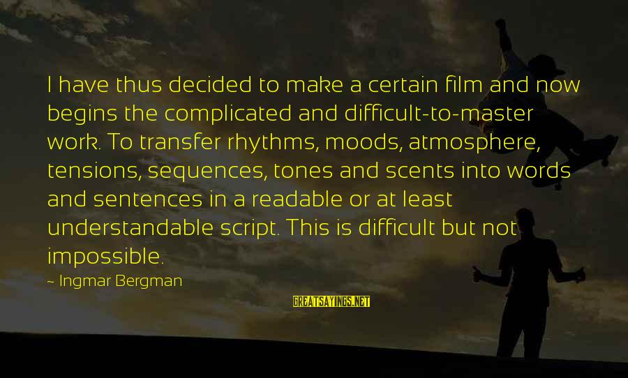 Transfer Of Work Sayings By Ingmar Bergman: I have thus decided to make a certain film and now begins the complicated and