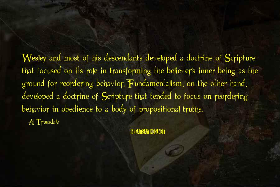 Transforming Your Body Sayings By Al Truesdale: Wesley and most of his descendants developed a doctrine of Scripture that focused on its