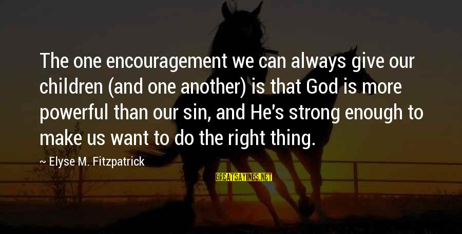 Transforming Your Body Sayings By Elyse M. Fitzpatrick: The one encouragement we can always give our children (and one another) is that God