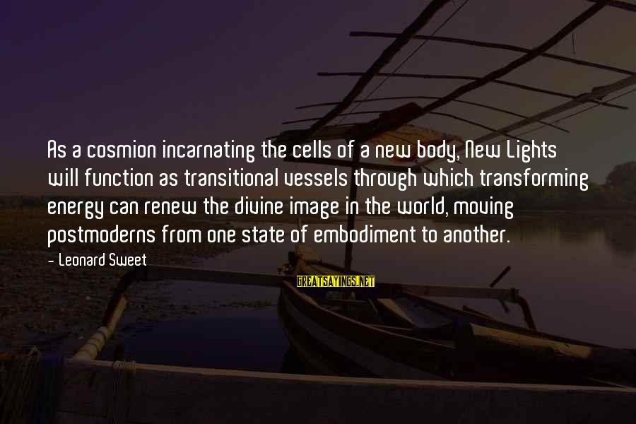 Transforming Your Body Sayings By Leonard Sweet: As a cosmion incarnating the cells of a new body, New Lights will function as
