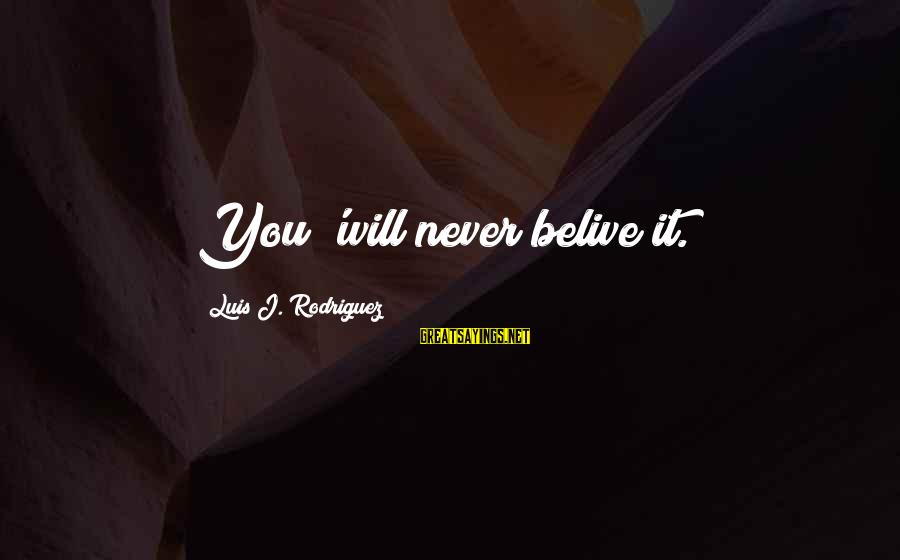 Transforming Your Body Sayings By Luis J. Rodriguez: You 'will never belive it.
