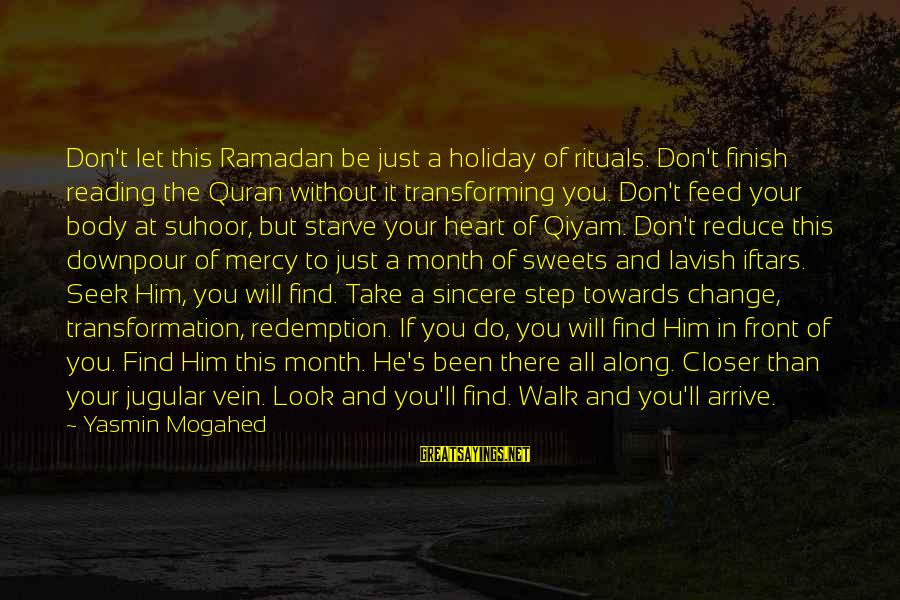 Transforming Your Body Sayings By Yasmin Mogahed: Don't let this Ramadan be just a holiday of rituals. Don't finish reading the Quran