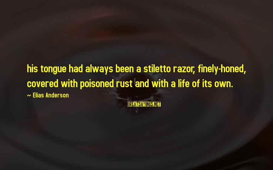Transgender Pride Sayings By Elias Anderson: his tongue had always been a stiletto razor, finely-honed, covered with poisoned rust and with