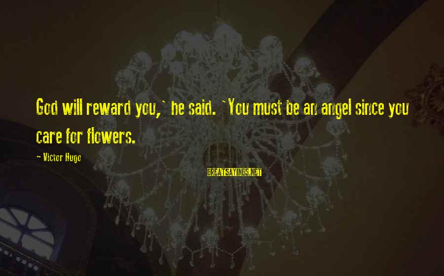 Transgender Pride Sayings By Victor Hugo: God will reward you,' he said. 'You must be an angel since you care for