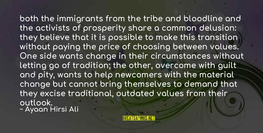 Transition And Change Sayings By Ayaan Hirsi Ali: both the immigrants from the tribe and bloodline and the activists of prosperity share a