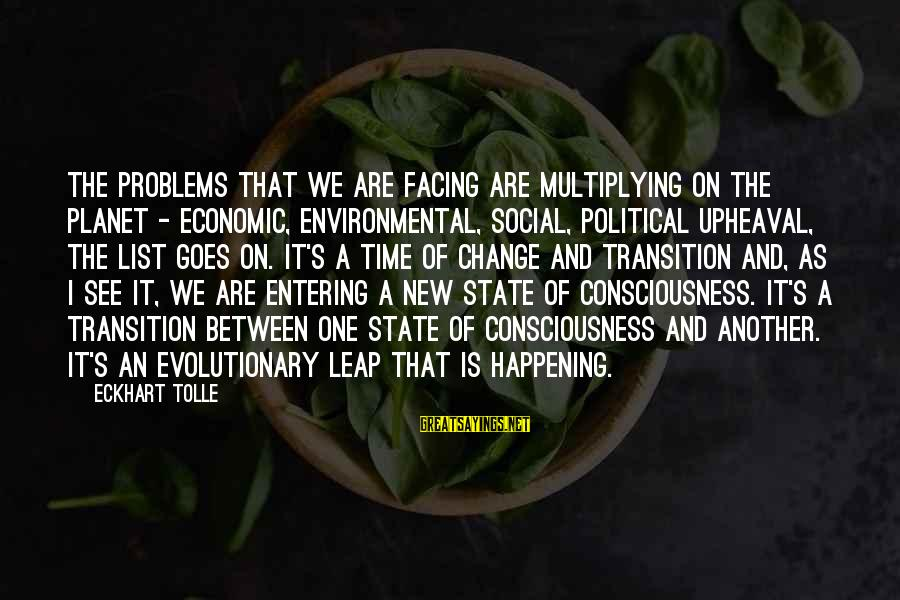 Transition And Change Sayings By Eckhart Tolle: The problems that we are facing are multiplying on the planet - economic, environmental, social,