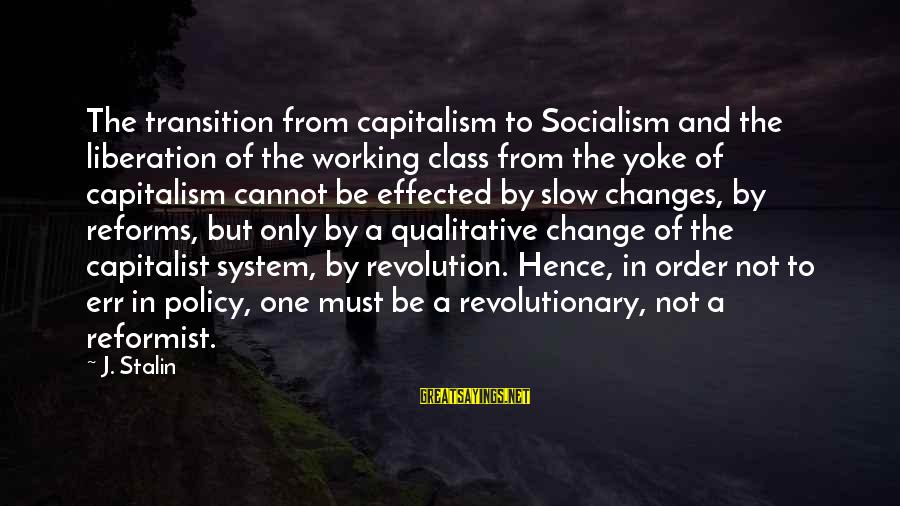 Transition And Change Sayings By J. Stalin: The transition from capitalism to Socialism and the liberation of the working class from the