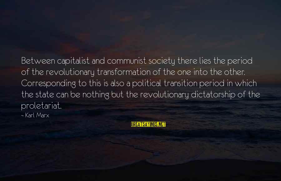 Transition And Change Sayings By Karl Marx: Between capitalist and communist society there lies the period of the revolutionary transformation of the