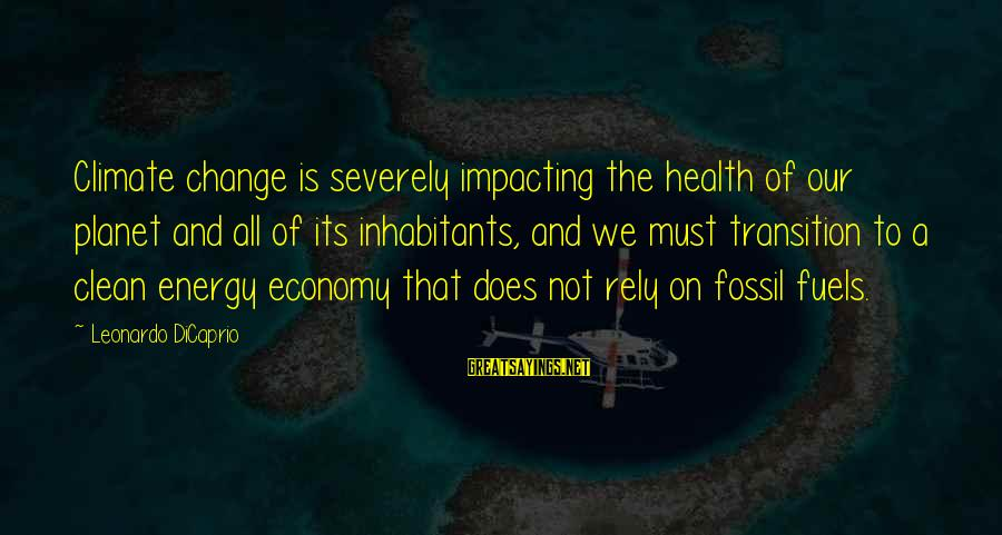 Transition And Change Sayings By Leonardo DiCaprio: Climate change is severely impacting the health of our planet and all of its inhabitants,