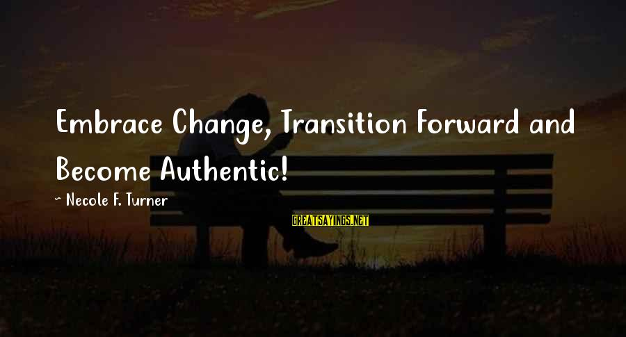 Transition And Change Sayings By Necole F. Turner: Embrace Change, Transition Forward and Become Authentic!