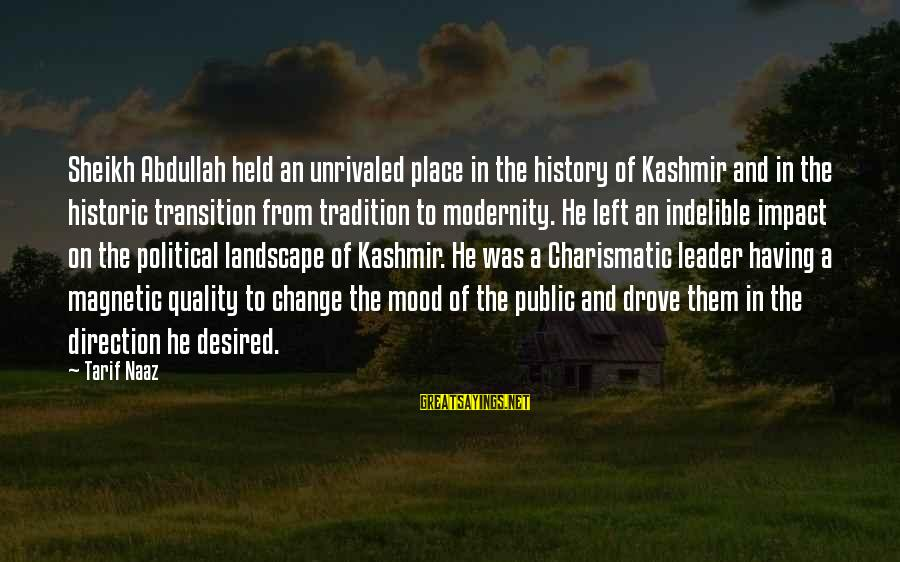 Transition And Change Sayings By Tarif Naaz: Sheikh Abdullah held an unrivaled place in the history of Kashmir and in the historic