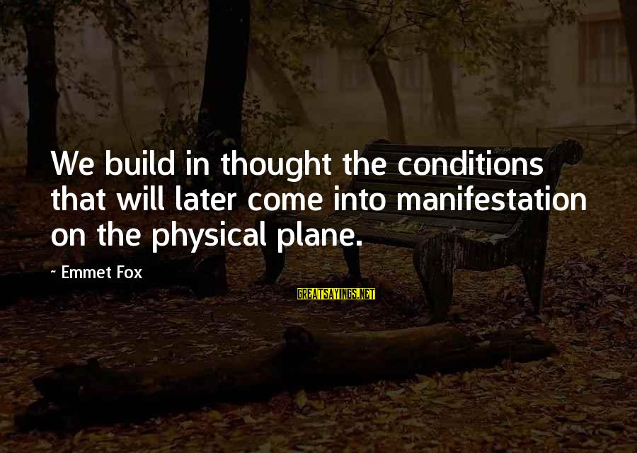 Translated Irish Sayings By Emmet Fox: We build in thought the conditions that will later come into manifestation on the physical
