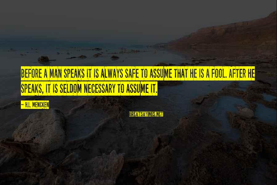 Translated Irish Sayings By H.L. Mencken: Before a man speaks it is always safe to assume that he is a fool.