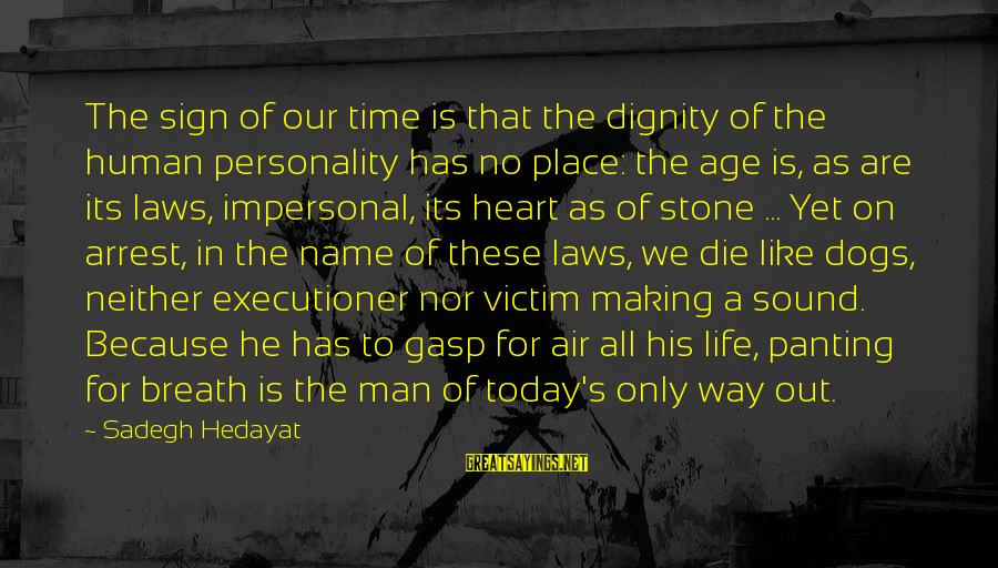 Transubstantiate Sayings By Sadegh Hedayat: The sign of our time is that the dignity of the human personality has no