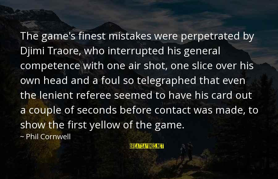 Traore Sayings By Phil Cornwell: The game's finest mistakes were perpetrated by Djimi Traore, who interrupted his general competence with