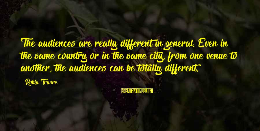 Traore Sayings By Rokia Traore: The audiences are really different in general. Even in the same country or in the