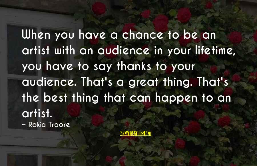 Traore Sayings By Rokia Traore: When you have a chance to be an artist with an audience in your lifetime,