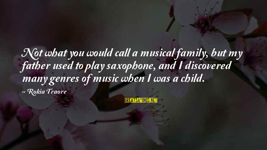 Traore Sayings By Rokia Traore: Not what you would call a musical family, but my father used to play saxophone,