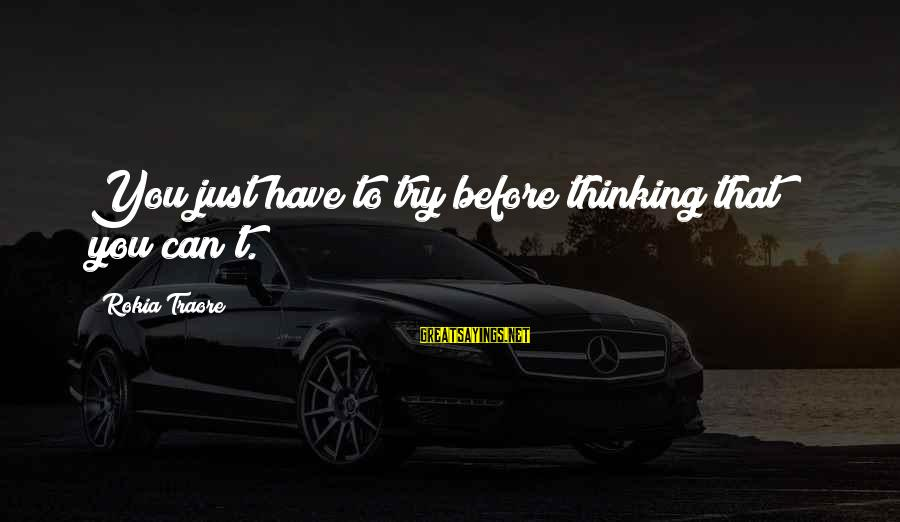 Traore Sayings By Rokia Traore: You just have to try before thinking that you can't.