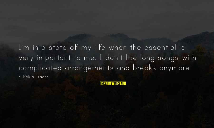 Traore Sayings By Rokia Traore: I'm in a state of my life when the essential is very important to me.
