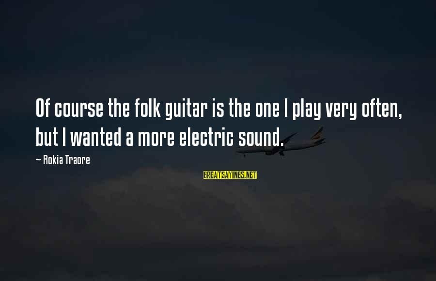 Traore Sayings By Rokia Traore: Of course the folk guitar is the one I play very often, but I wanted