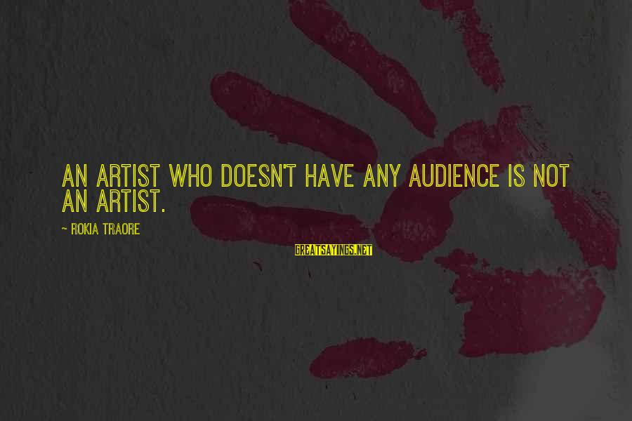 Traore Sayings By Rokia Traore: An artist who doesn't have any audience is not an artist.