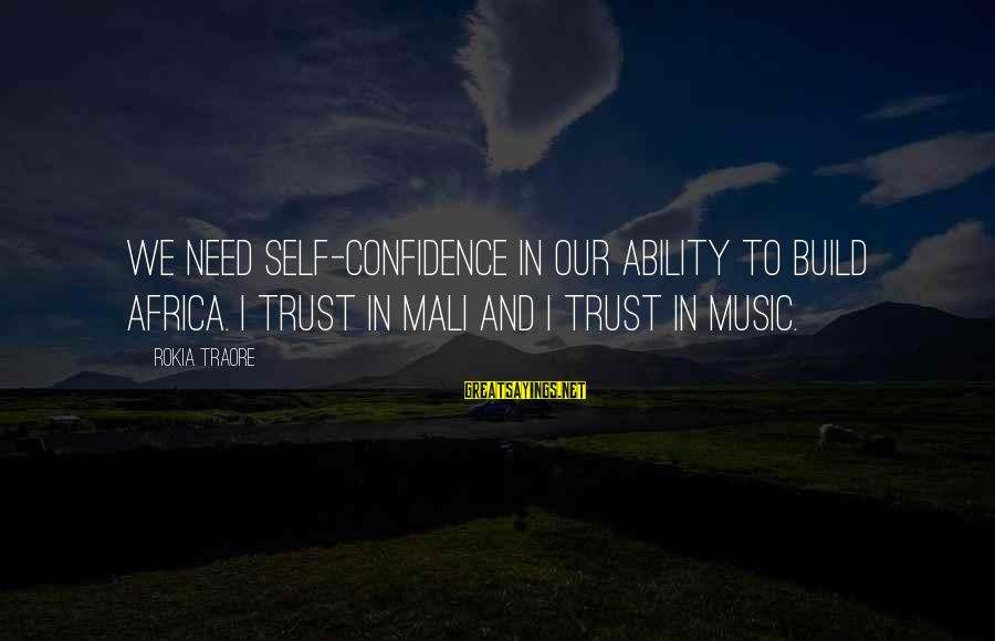 Traore Sayings By Rokia Traore: We need self-confidence in our ability to build Africa. I trust in Mali and I