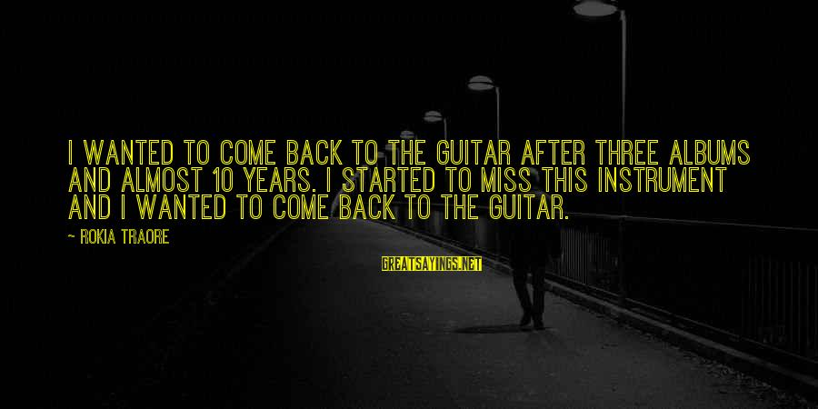 Traore Sayings By Rokia Traore: I wanted to come back to the guitar after three albums and almost 10 years.