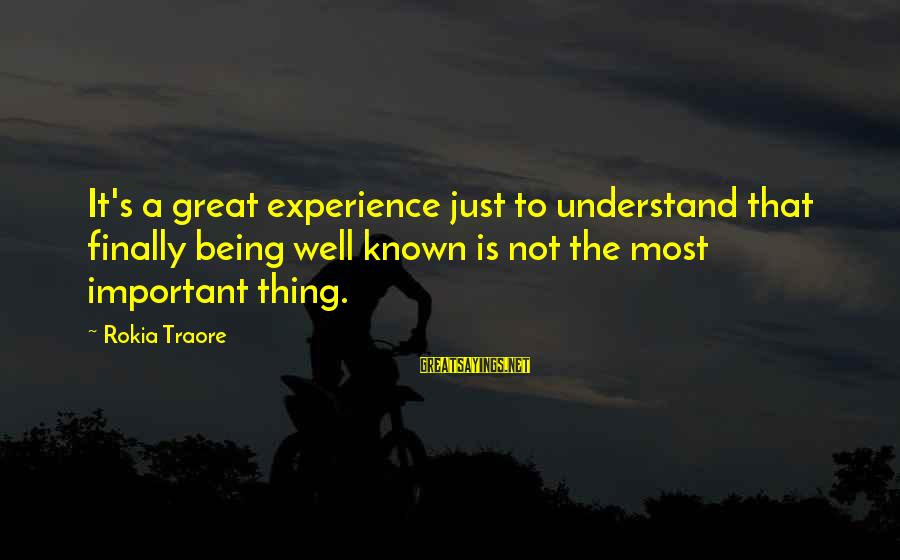 Traore Sayings By Rokia Traore: It's a great experience just to understand that finally being well known is not the