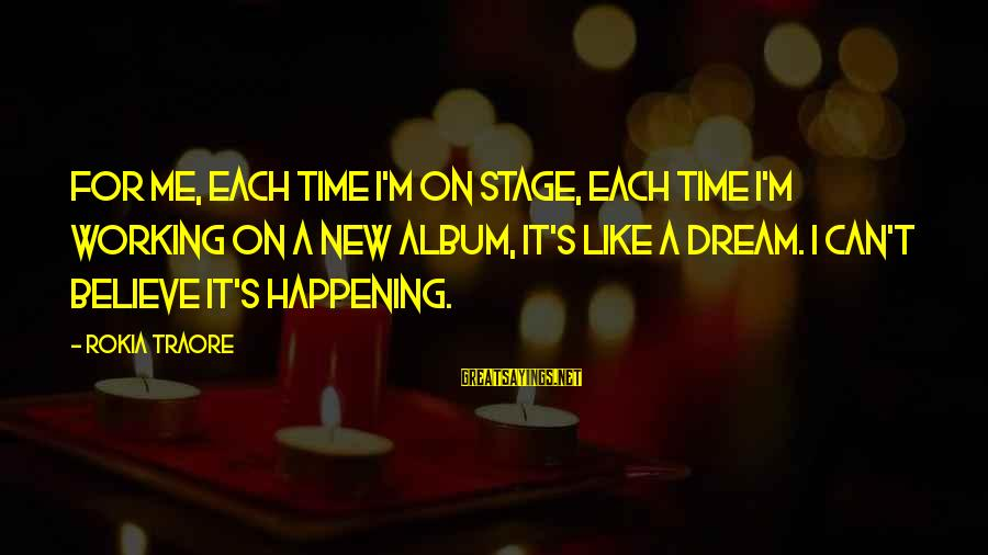 Traore Sayings By Rokia Traore: For me, each time I'm on stage, each time I'm working on a new album,