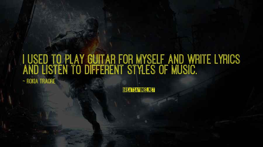 Traore Sayings By Rokia Traore: I used to play guitar for myself and write lyrics and listen to different styles
