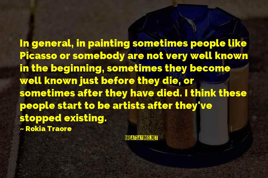 Traore Sayings By Rokia Traore: In general, in painting sometimes people like Picasso or somebody are not very well known