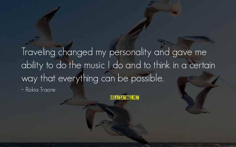 Traore Sayings By Rokia Traore: Traveling changed my personality and gave me ability to do the music I do and
