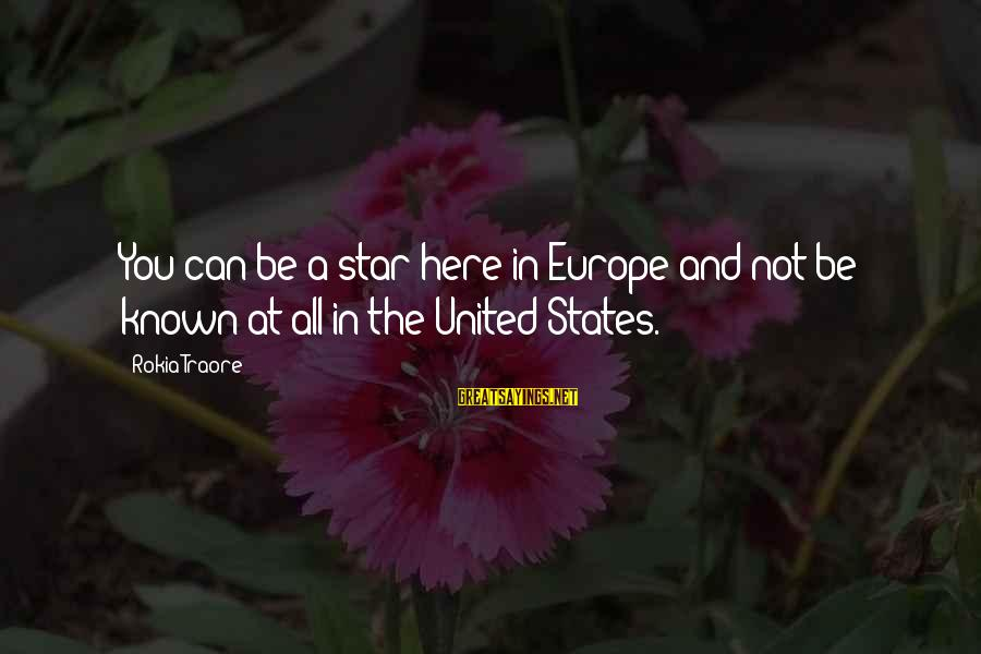 Traore Sayings By Rokia Traore: You can be a star here in Europe and not be known at all in