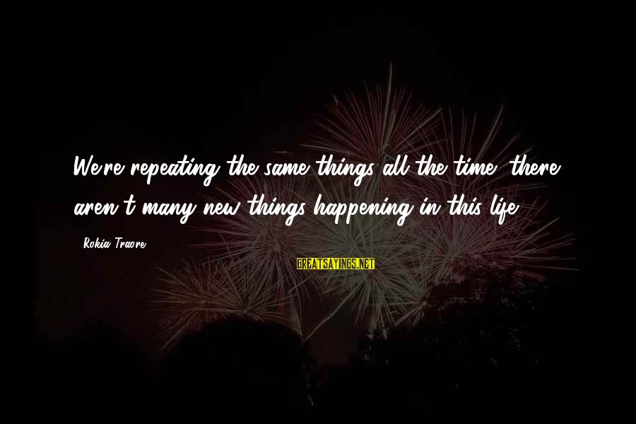 Traore Sayings By Rokia Traore: We're repeating the same things all the time; there aren't many new things happening in