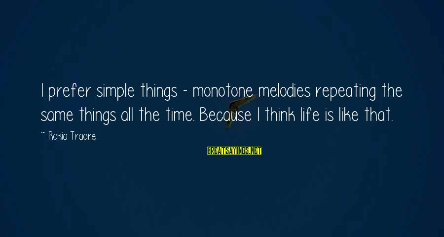 Traore Sayings By Rokia Traore: I prefer simple things - monotone melodies repeating the same things all the time. Because