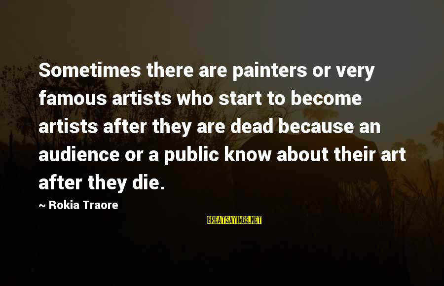 Traore Sayings By Rokia Traore: Sometimes there are painters or very famous artists who start to become artists after they