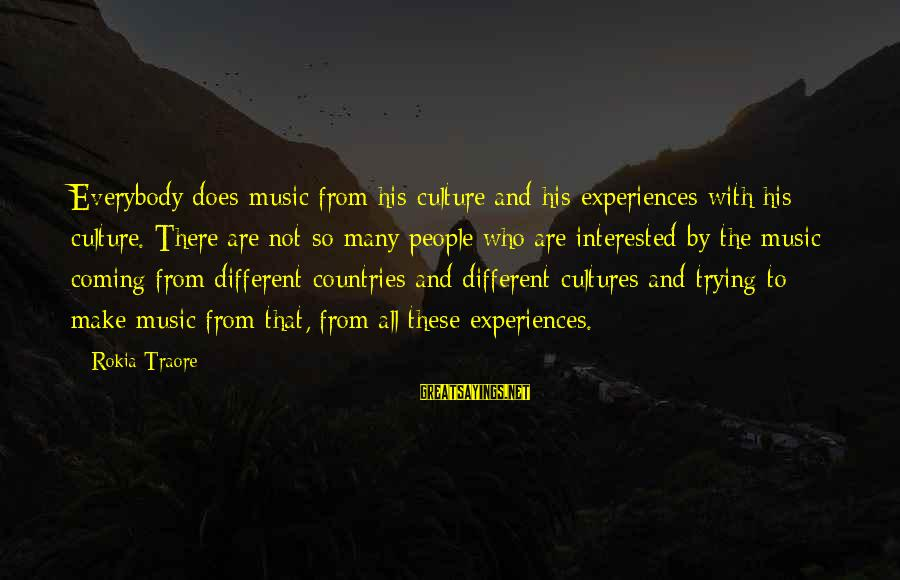 Traore Sayings By Rokia Traore: Everybody does music from his culture and his experiences with his culture. There are not