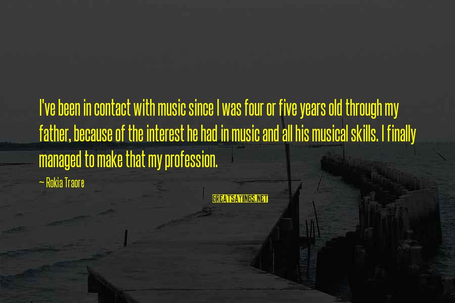 Traore Sayings By Rokia Traore: I've been in contact with music since I was four or five years old through