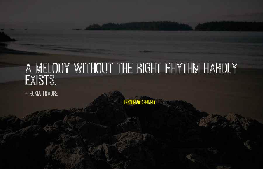Traore Sayings By Rokia Traore: A melody without the right rhythm hardly exists.