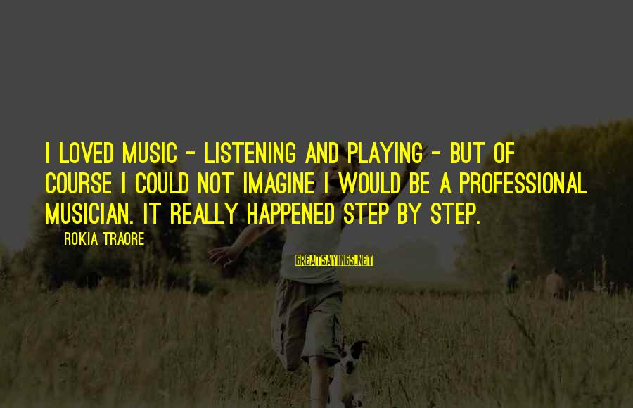 Traore Sayings By Rokia Traore: I loved music - listening and playing - but of course I could not imagine